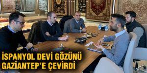 İspanyol devi gözünü Gaziantep'e çevirdi
