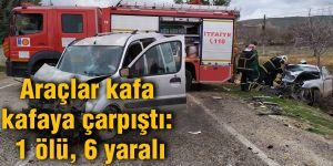 Araçlar kafa kafaya çarpıştı: 1 ölü, 6 yaralı