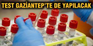 Test Gaziantep'te de yapılacak