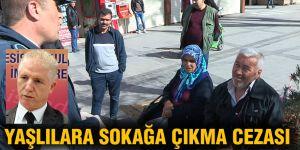 Yaşlılara sokağa  çıkma cezası