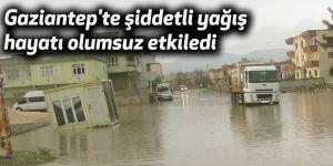 Gaziantep'te şiddetli yağış hayatı olumsuz etkiledi