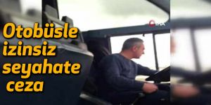 Otobüsle izinsiz seyahate ceza