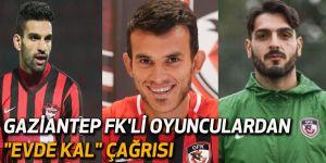 """Gaziantep FK'li oyunculardan """"evde kal"""" çağrısı"""