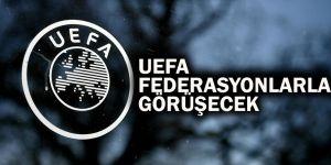 UEFA Federasyonlarla görüşecek