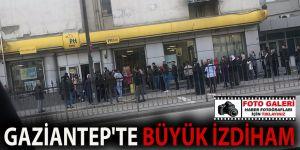 GAZİANTEP'TE BÜYÜK İZDİHAM